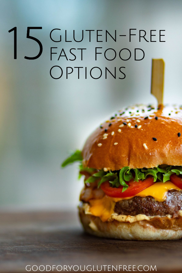 15 Gluten-Free Fast Food Options- Good For You Gluten Free