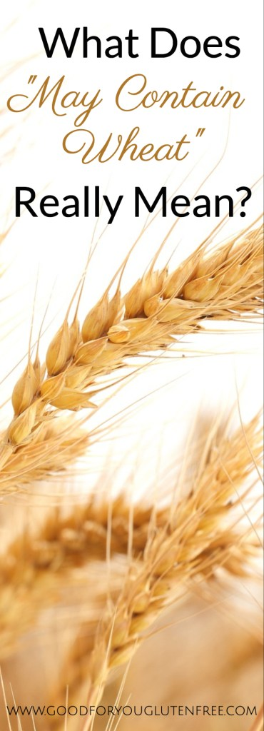 What Does May Contain Wheat Really Mean? Good For You Gluten Free