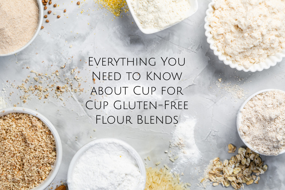 Everything You Need to Know about Cup for Cup Gluten-Free Flour Blends