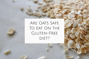 Are oats safe to eat on the gluten-free diet - header