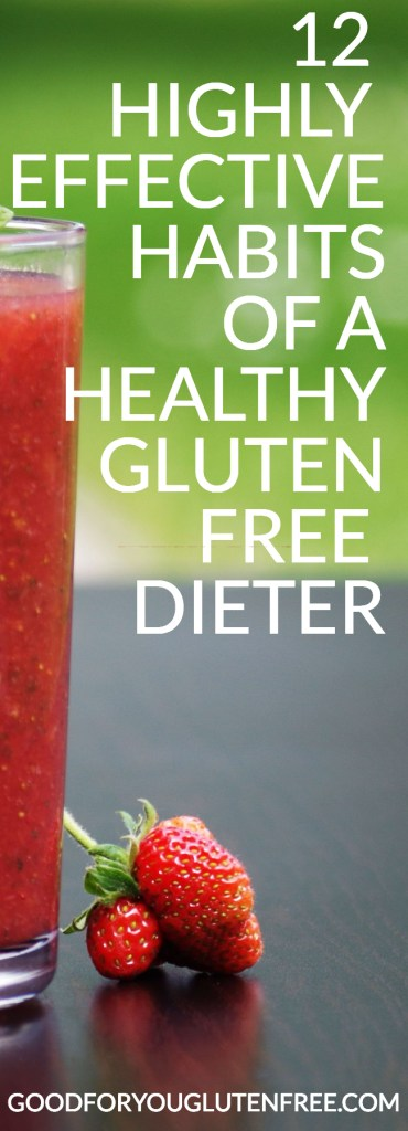 12 Habits of a Healthy Gluten-Free Dieter - Good For You Gluten Free