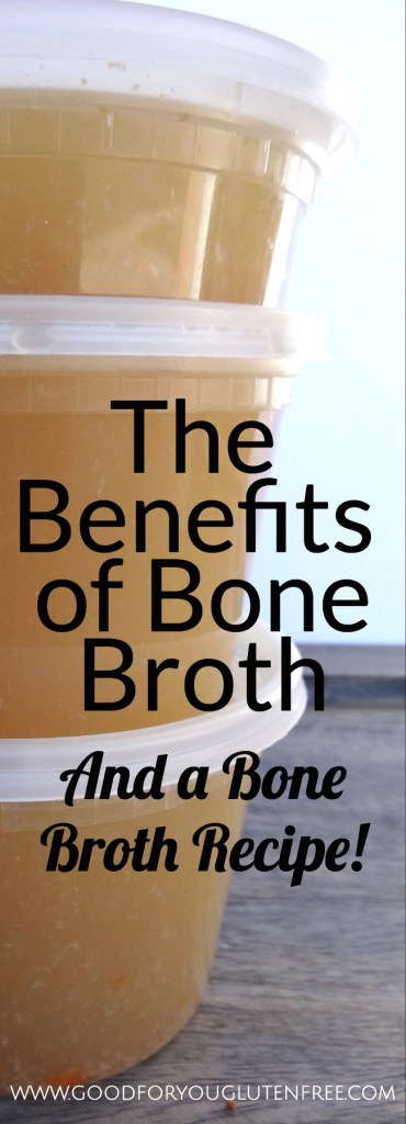 The Benefits of Bone Broth and a Bone Broth Recipe - Good For You Gluten Free