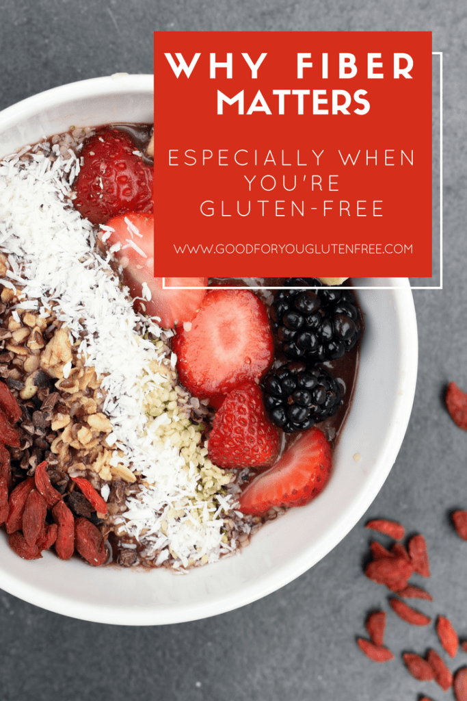 Why Fiber Matters Especially When You're Gluten-Free - High Fiber Foods and More - Good For You Gluten Free