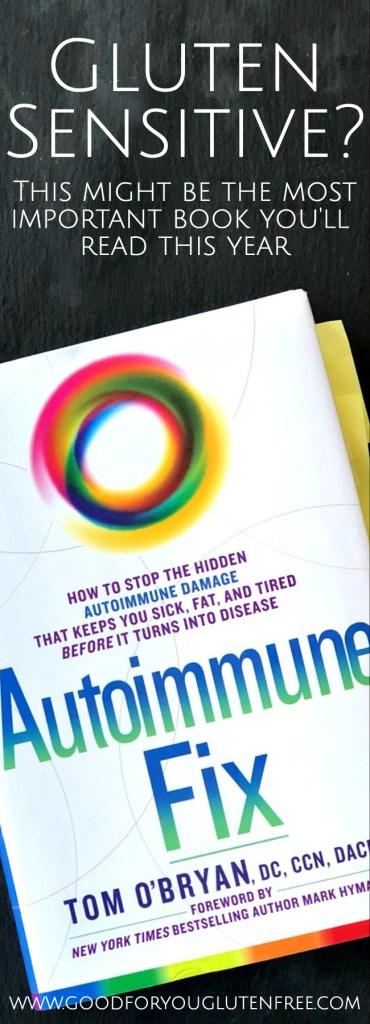Gluten Sensitive or Gluten Intolerant? The Autoimmune Fix by Dr. Tom O'Bryan might be the most important book you read - Good For You Gluten Free