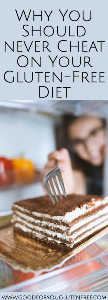 Why You Should Never Cheat On Your Gluten-Free Diet - Good For You Gluten Free