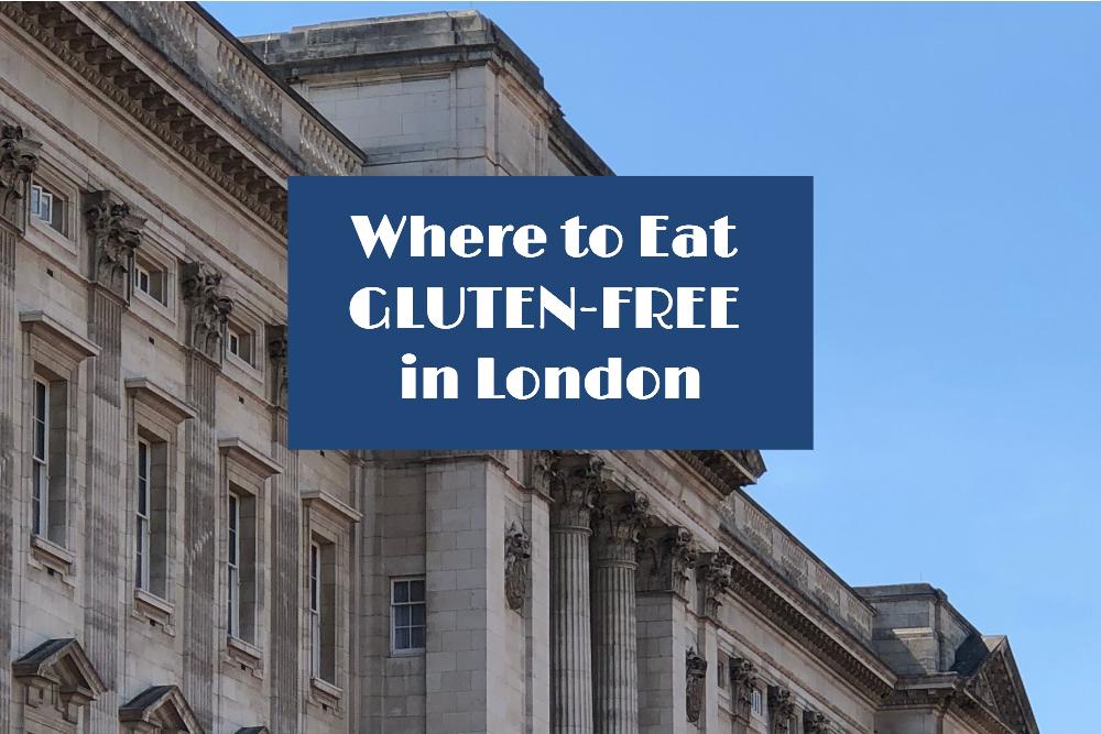 Gluten-Free Restaurants in London (American Celiac Visiting London)