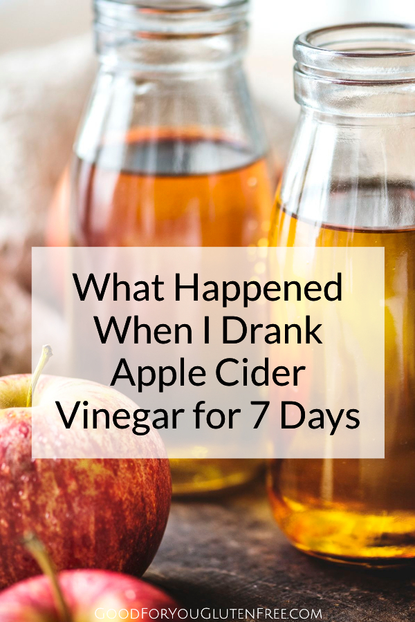 What Happened When I Drank Apple Cider Vinegar for 7 Days - Good For You Gluten Free #applecidervinegar #healthyliving #acv