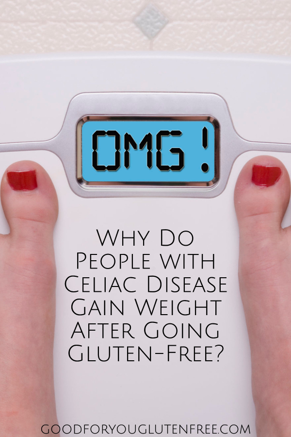 Why Do People with Celiac Disease Gain Weight after Going Gluten-Free? Good For You Gluten Free