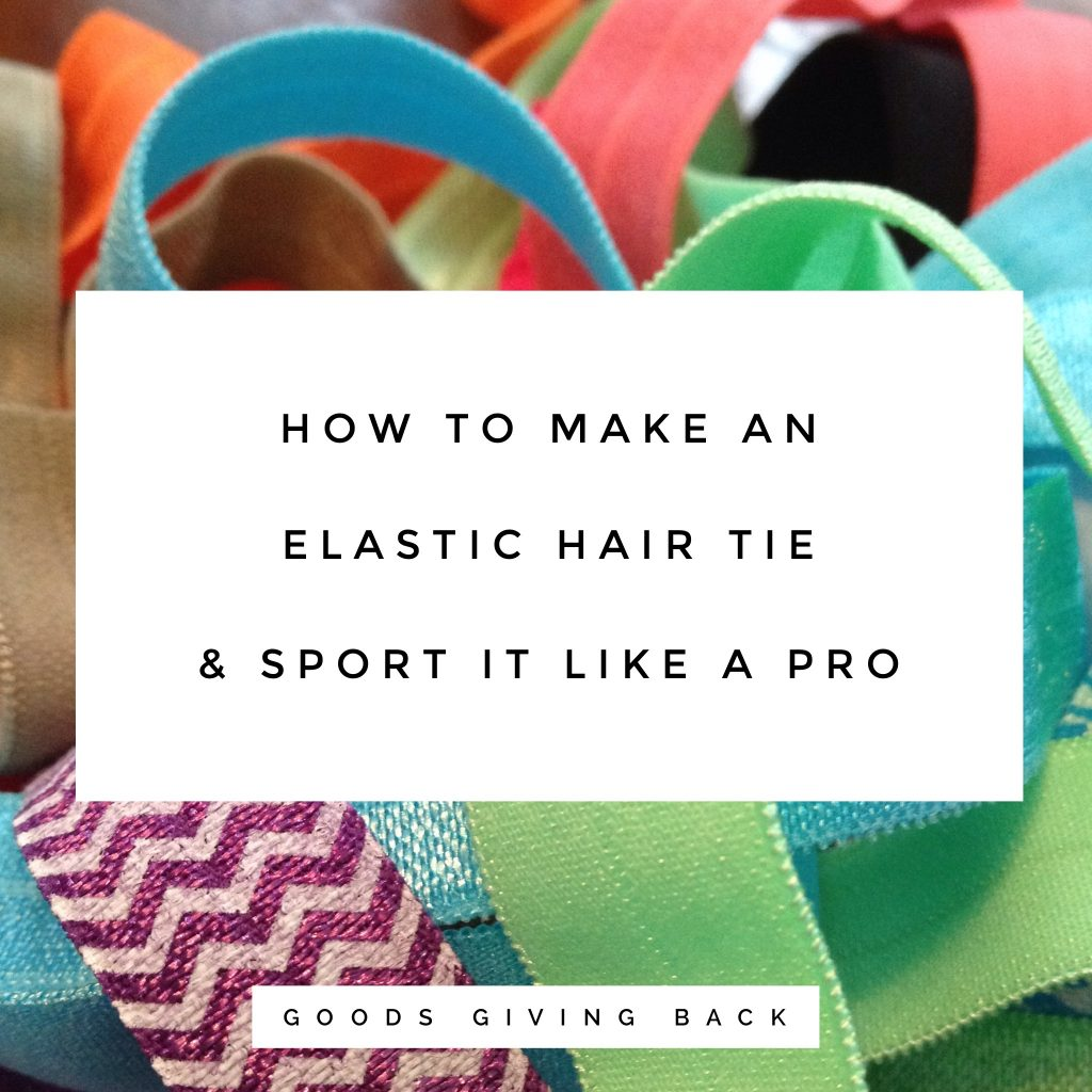 How to make an elastic hair tie sport it like a pro goods giving how to make an elastic hair tie ccuart Images