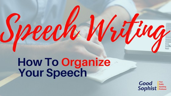 Speech Writing: How to Oraganize your speech
