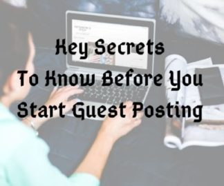 Key Secrets To Know Before You Start Guest Posting