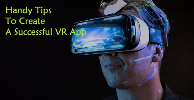 Handy Tips To Create A Successful VR App