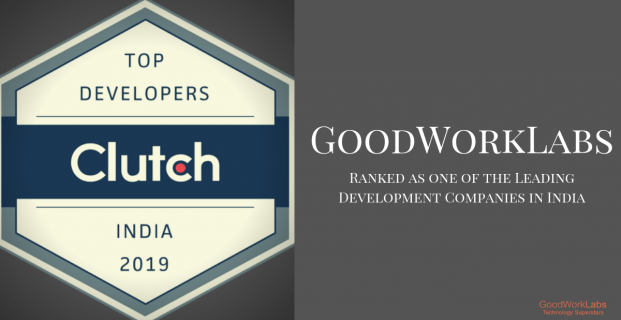 GoodWorkLabs Listed as a Leading Development Company in Clutch's 2019 Report