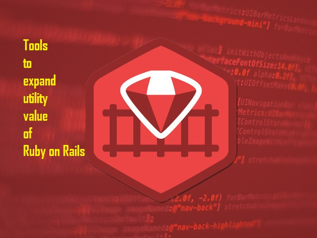 Tools to expand utility of Ruby on Rails