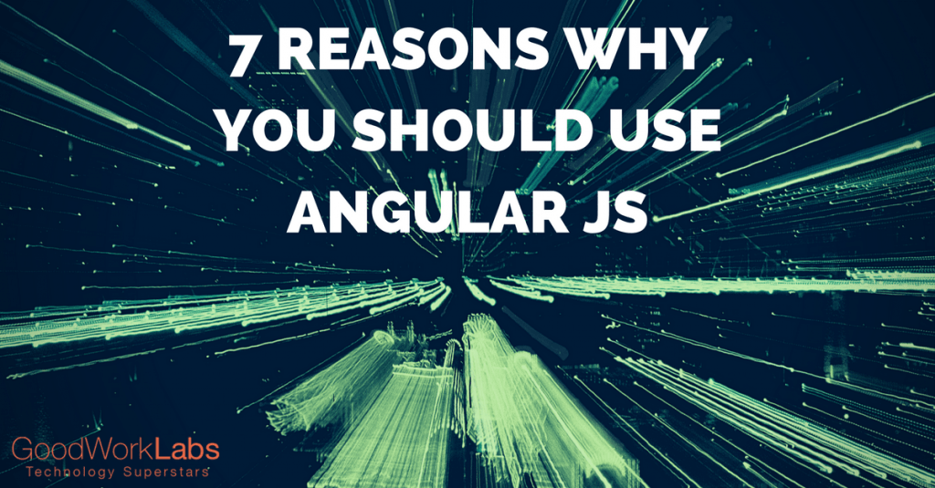 7 Reasons WhyYou Should UseAngular JS