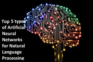 5 types of Artificial Neural Networks for Natural Language Processing