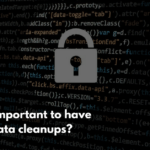 Periodic Data Cleanups - Why Go for It?