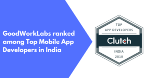 GoodWorkLabs - Top Mobile App Developers in India 2018