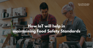 How IoT will help inmaintaining Food Safety Standards