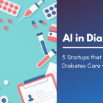 AI in Diabetes - 5 Startups that are transforming Diabetes care