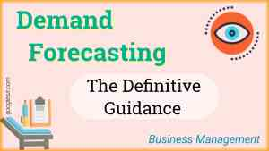 Demand Forecasting: Meaning, Objectives, Methods, Importance & Steps