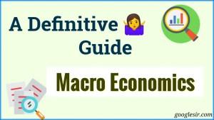 Macroeconomics: A Definitive Guide [Business Economics]