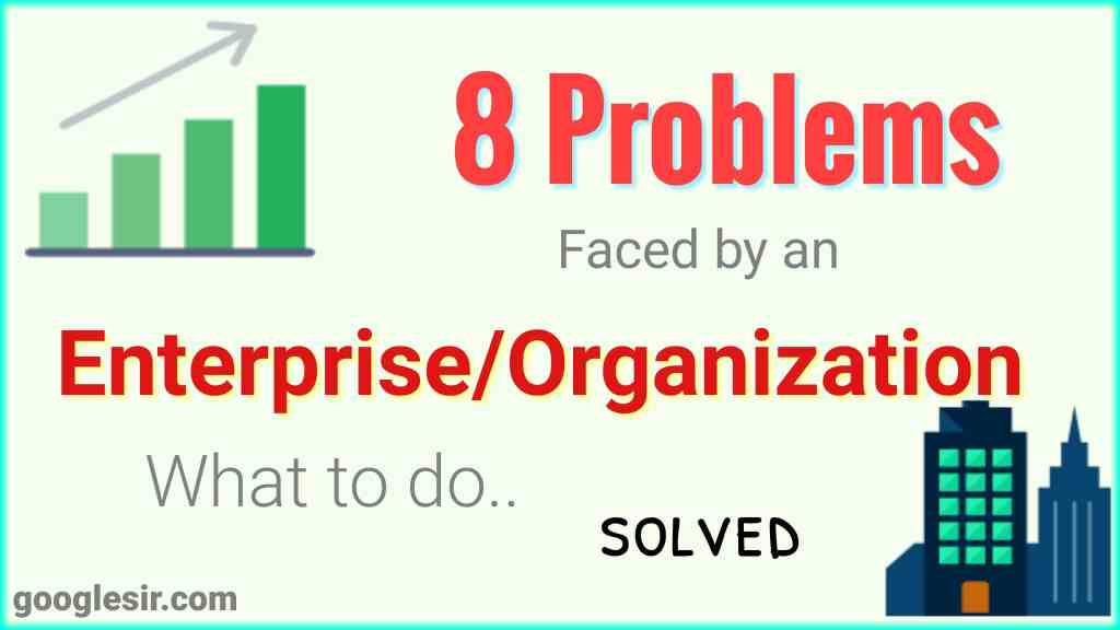 top 8 Problems faced by an Enterprise or Organization