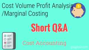 Cost Volume Profit Analysis or Marginal Costing Top Questions