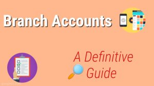 Branch Accounts: The Definitive Guide