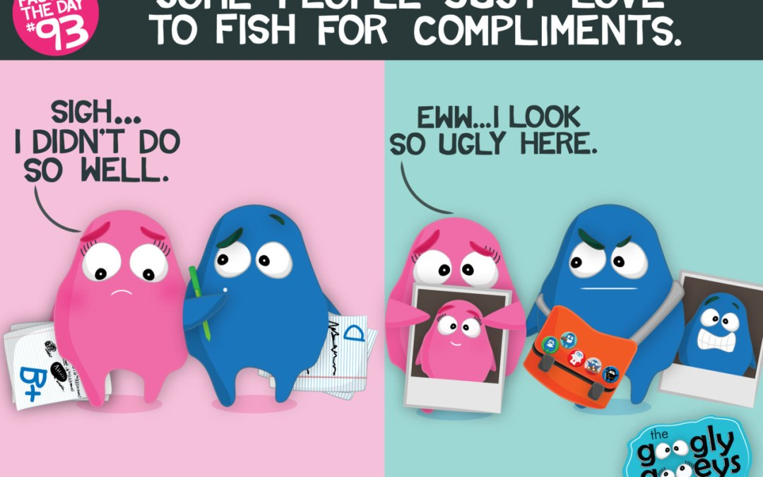 Fact of the Day #93: Some people just love to fish for compliments. Click here for more facts. Which one are you?