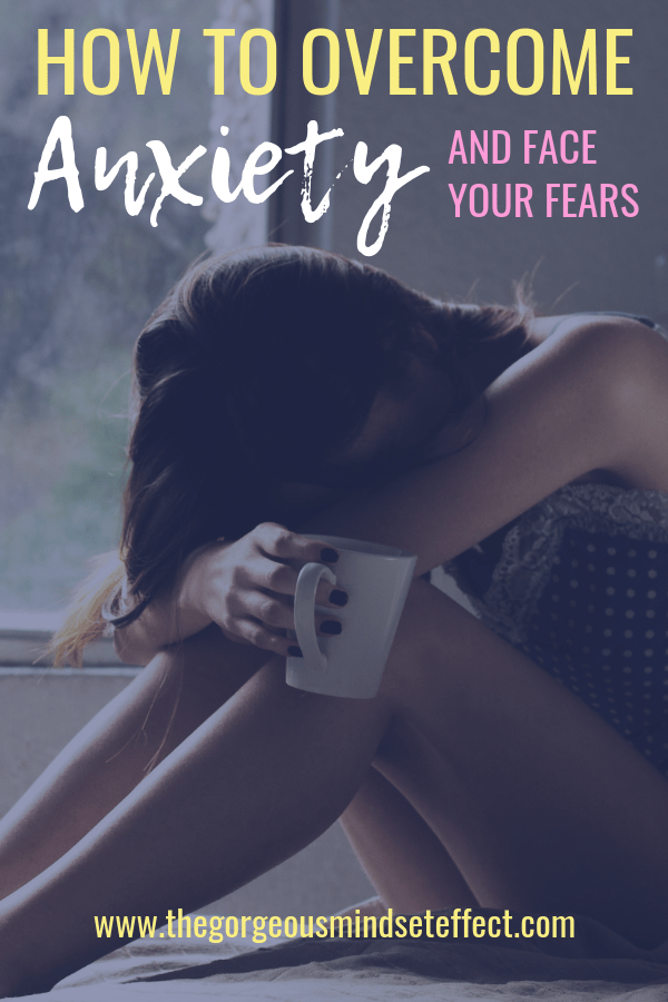 How to Overcome Anxiety and Face Your Fear