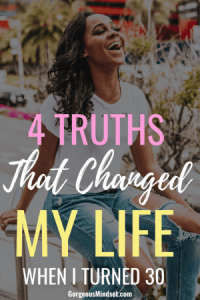 Some of the most important life lessons I've ever learned have come in my 30s. Here are 4 of the most invaluable truths that every woman should know.