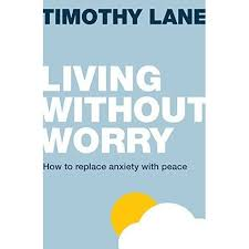 Living Without Worry by Timothy Lane