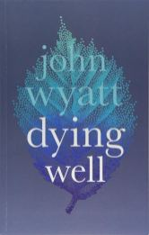 Dying Well by John Wyatt