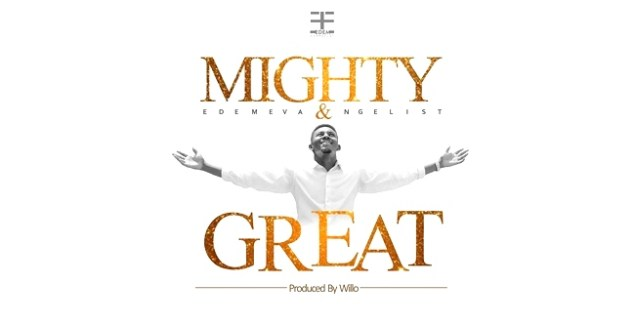 Edem Evangelist - Mighty & Great (Prod By Willo)