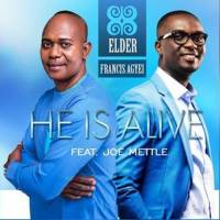 Elder Francis Agyei ft Joe Mettle – He Is Alive (Remix) (Music Download)