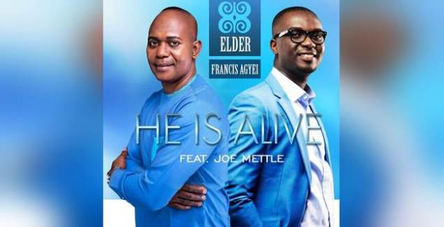 Elder Francis Agyei ft Joe Mettle – He Is Alive (Remix) (Music Download)
