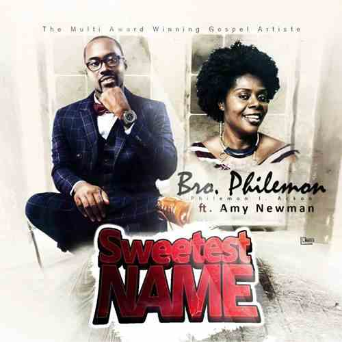 Bro Philemon ft Amy Newman - Sweetest Name