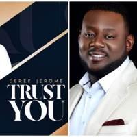 """Ghanaian Gospel Artiste Derek Jerome Debuts his Single """"TRUST YOU"""""""