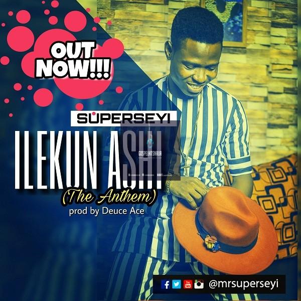 DOWNLOAD MP3] Superseyi - Ilekun Ashi (Anthem
