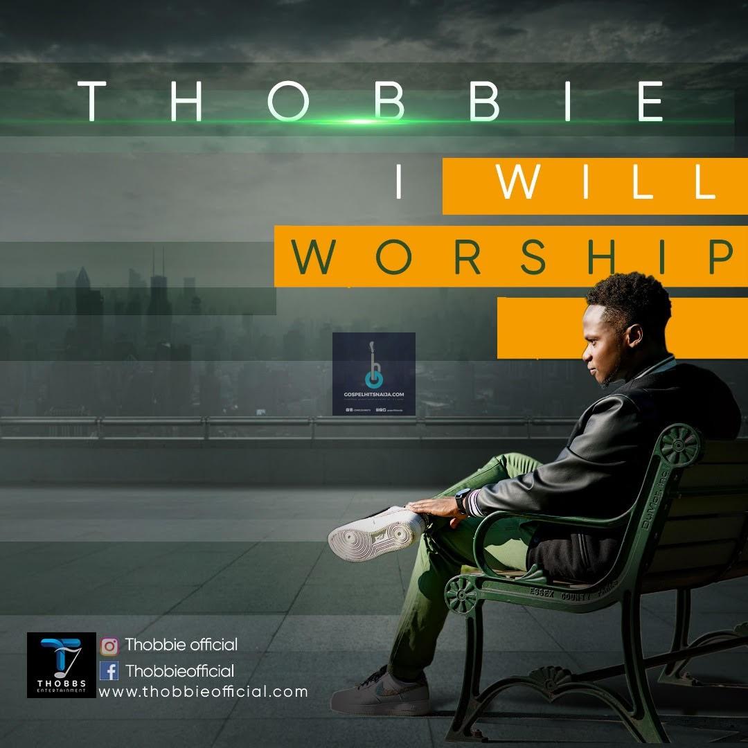 THOBBIE - I Will Worship (Free Mp3 Download + Lyrics + Bio
