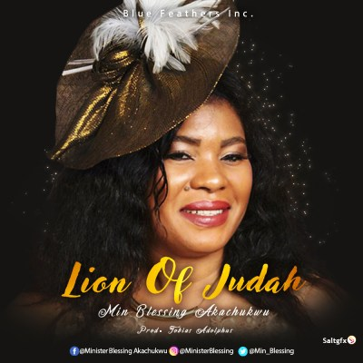 [MUSIC PREMIERE]Blessing Akachukwu – Lion Of Judah [Prod.Tobass Adolphus] (Free Mp3 Download) || @Min_Blessing