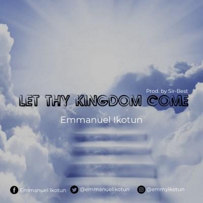 [MUSIC PREMIERE] Emmanuel Ikotun – Let thy Kingdom Come (With Lyrics Video) // @Emmyikotun