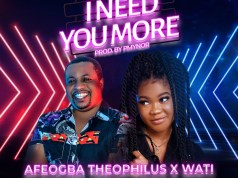 Afeogba Theophilus - I Need You More ft Wati