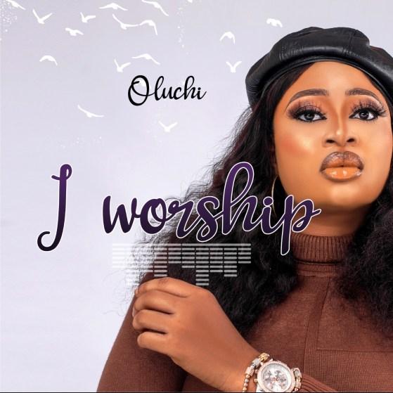 Oluchi - I Worship