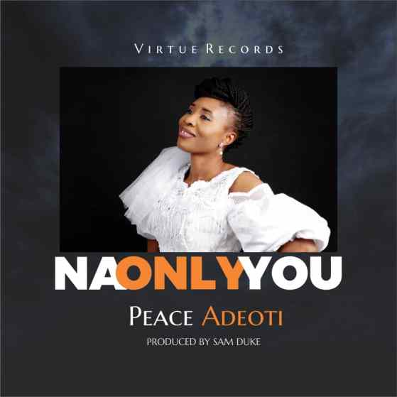 Na Only You by Peace Adeoti