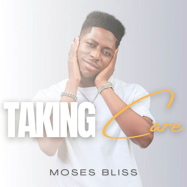 [Mp3 + Lyrics] Taking Care – Moses Bliss