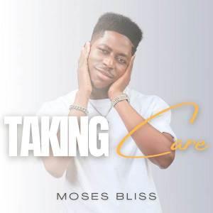 [Mp3 + Lyrics] Taking Care – Moses Bliss