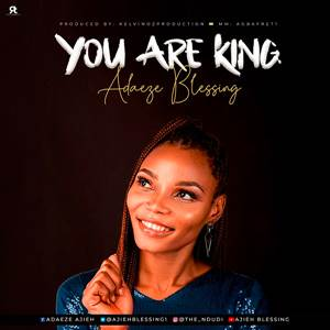 Download and Lyrics of You Are King by Adaeze Blessing