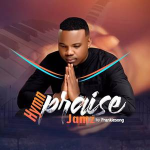 Download: Frankiesong – Hymn Praise Jamz [Mp3+ Lyrics]